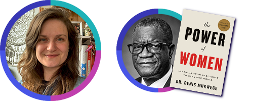 Bryn Clark, editor, The Power of Women: Learning from Resilience to Heal Our World by Dr. Denis Mukwege (Flatiron)